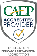 CAEP Accredited Provider - Excellence in Educator Preperation Accreditation